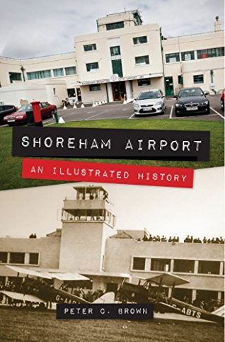 Front cover: Shoreham Airport  An Illustrated History  Peter C. Brown | With permission of Peter C Brown