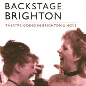 Backstage Brighton: Theatre-going in Brighton and Hove