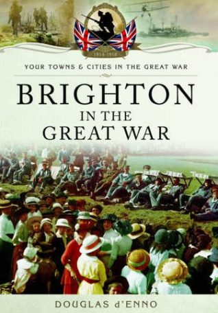 Brighton in the Great War: Douglas d'Enno