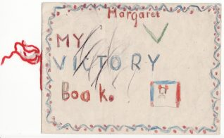 Cover of 'Victory Book' written and drawn at school by Margaret Hutchings aged 7, 8th and 9th May, 1945 | Contributed to the Letter in the Attic by Margaret Pearce